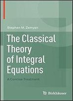 The Classical Theory Of Integral Equations: A Concise Treatment