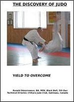 The Discovery Of Judo. Yield To Overcome