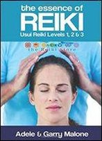 The Essence Of Reiki - Combined Usui Reiki Level 1, 2 And 3 Manual: The Complete Guide To All Three Degrees Of The Usui Method Of Natural Healing