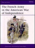 The French Army In The American War Of Independence (Men-At-Arms Series 244)