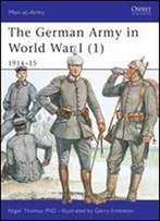 The German Army In World War I (1): 191415 (Men-At-Arms)