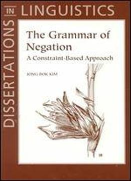 The Grammar Of Negation: A Constraint-based Approach (dissertations In Linguistics)