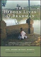 The Hidden Lives Of Brahman: Sankara's Vedanta Through His Upanisad Commentaries, In Light Of Contemporary Practice (Suny Series In Religious Studies)