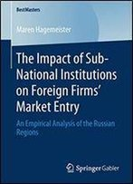The Impact Of Sub-National Institutions On Foreign Firms Market Entry: An Empirical Analysis Of The Russian Regions
