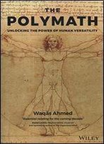 The Polymath: Unlocking The Power Of Human Versatility