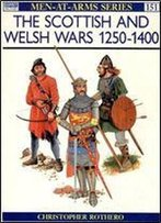 The Scottish And Welsh Wars 1250-1400 (Men-At-Arms Series 151)