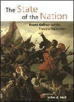 The State Of The Nation: Ernest Gellner And The Theory Of Nationalism