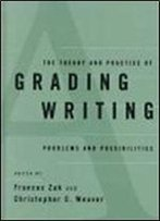 The Theory And Practice Of Grading Writing: Problems And Possibilities
