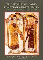 The World Of Early Egyptian Christianity: Language, Literature, And Social Context : Essays In Honor Of David W. Johnson