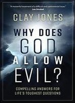 Why Does God Allow Evil?: Compelling Answers For Lifes Toughest Questions