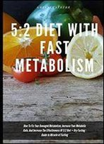5: 2 Diet With Fast Metabolism How To Fix Your Damaged Metabolism, Increase Your Metabolic Rate, And Increase The Effectiveness Of 5:2 Diet + Dry Fasting: Guide To Miracle Of Fasting