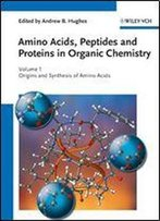 Amino Acids, Peptides And Proteins In Organic Chemistry, Origins And Synthesis Of Amino Acids