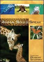 Animal Souls Speak: Through Robert Shapiro