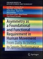 Asymmetry As A Foundational And Functional Requirement In Human Movement: From Daily Activities To Sports Performance (Springerbriefs In Applied Sciences And Technology)