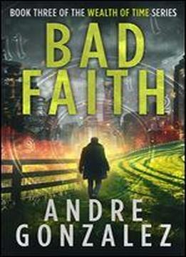 Bad Faith (wealth Of Time Series, Book 3)