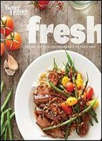 Better Homes And Gardens Fresh: Recipes For Enjoying Ingredients At Their Peak (Better Homes And Gardens Cooking)