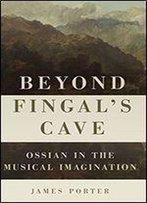 Beyond Fingal's Cave: Ossian In The Musical Imagination