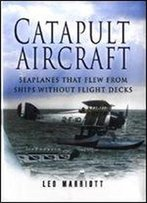 Catapult Aircraft: Seaplanes That Flew From Ships Without Flight Decks