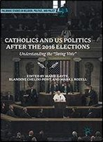 Catholics And Us Politics After The 2016 Elections: Understanding The 'Swing Vote'