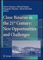 Close Binaries In The 21st Century: New Opportunities And Challenges (Astrophysics And Space Science,)