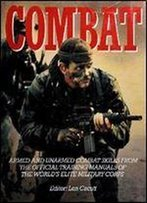 Combat: Armed And Unarmed Combat Skills From Official Training Manuals