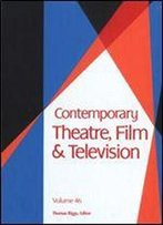 Contemporary Theatre, Film And Television, Volume 46