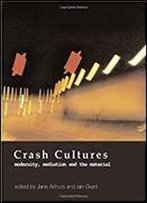Crash Cultures: Modernity, Mediation And The Material
