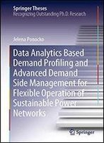 Data Analytics-Based Demand Profiling And Advanced Demand Side Management For Flexible Operation Of Sustainable Power Networks (Springer Theses)