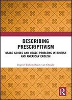 Describing Prescriptivism: Usage Guides And Usage Problems In British And American English