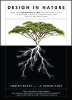 Design In Nature: How The Constructal Law Governs Evolution In Biology, Physics, Technology, And Social Organizations