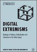 Digital Extremisms: Readings In Violence, Radicalisation And Extremism In The Online Space