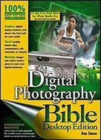 Digital Photography Bible: Desktop Edition