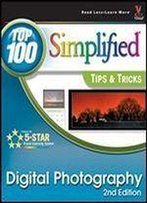 Digital Photography: Top 100 Simplified Tips And Tricks (Top 100 Simplified Tips & Tricks)