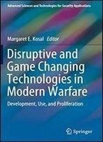 Disruptive And Game Changing Technologies In Modern Warfare: Development, Use, And Proliferation