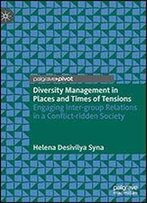 Diversity Management In Places And Times Of Tensions: Engaging Inter-Group Relations In A Conflict-Ridden Society