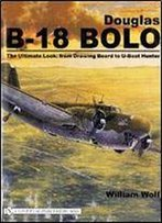 Douglas B-18 Bolo: The Ultimate Look: From Drawing Board To U-Boat Hunter