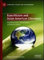 Ecocriticism And Asian American Literature: Gold Mountains, Weedflowers And Murky Globes