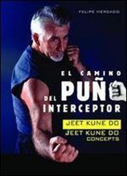 El Camino Del Puno Interceptor: Jeet Kune Do Concepts
