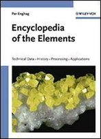 Encyclopedia Of The Elements: Technical Data - History - Processing - Applications (Chemistry)