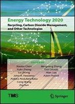 Energy Technology 2020: Recycling, Carbon Dioxide Management, And Other Technologies (The Minerals, Metals & Materials Series)