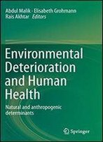 Environmental Deterioration And Human Health: Natural And Anthropogenic Determinants