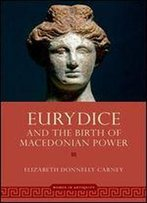 Eurydice And The Birth Of Macedonian Power