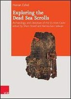 Exploring The Dead Sea Scrolls: Archaeology And Literature Of The Qumran Caves