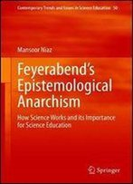 Feyerabends Epistemological Anarchism: How Science Works And Its Importance For Science Education