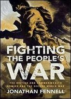Fighting The People's War: The British And Commonwealth Armies And The Second World War