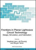 Frontiers In Planar Lightwave Circuit Technology: Design, Simulation, And Fabrication