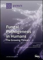 Fungal Pathogenesis In Humans: The Growing Threat