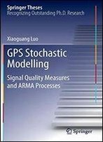Gps Stochastic Modelling: Signal Quality Measures And Arma Processes (Springer Theses)