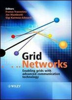 Grid Networks: Enabling Grids With Advanced Communication Technology