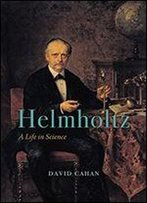 Helmholtz: A Life In Science